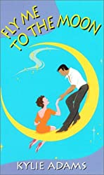 Fly Me To The Moon (Zebra Contemporary Romance) by Kylie Adams (2001-05-01)
