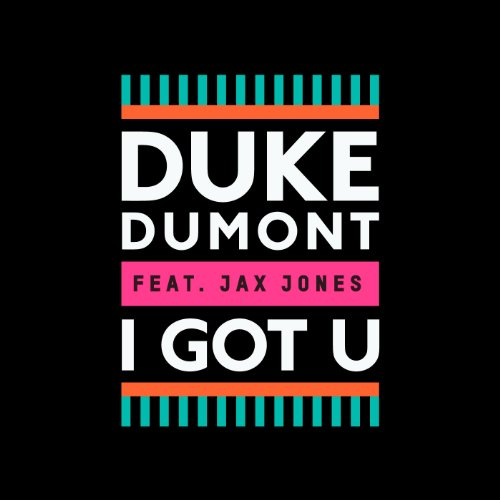 Duke Dumont featuring Jax Jones  - I Got U
