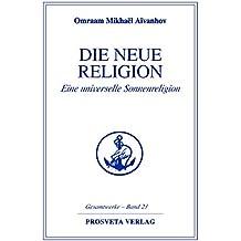 Die neue Religion - Teil 1: Eine universelle Sonnenreligion (Reihe Gesamtwerke Aivanhov 23)