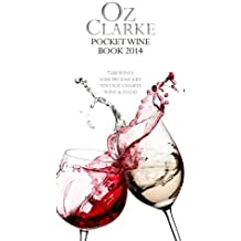 Oz Clarke Pocket Wine Book 2014: 7500 Wines, 4000 Producers, Vintage Charts, Wine and Food (Oz Clark: Written by Oz Clarke, 2013 Edition, (Illustrated edition) Publisher: Pavilion Books [Hardcover]