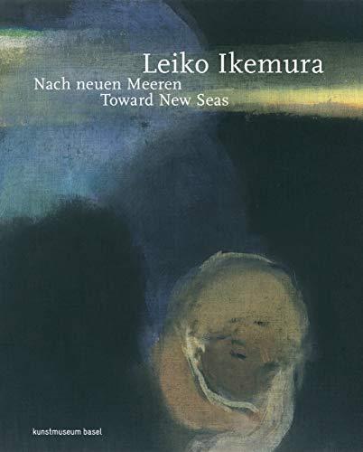Leiko Ikemura: Nach neuen Meeren. Toward New Seas (dt./engl.)