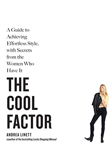The Cool Factor: A Guide to Achieving Effortless Style, with Secrets from the Women Who Have It (English Edition) por Andrea Linett