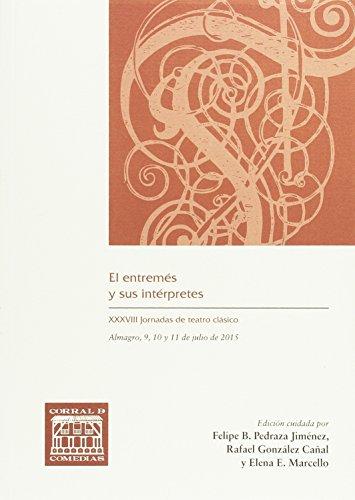 El entremés y sus intérpretes : XXXVIII Jornadas de Teatro Clásico celebradas del día 9 al 11 de julio 2015, en Almagro por Jornadas de Teatro Clásico