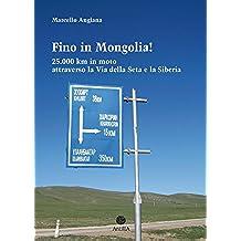 Fino in Mongolia! 25.000 km in moto attraverso la Via della Seta e la Siberia (Orizzonti Vol. 1)