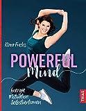 Powerful Mind: Energie, Motivation, Selbstvertrauen