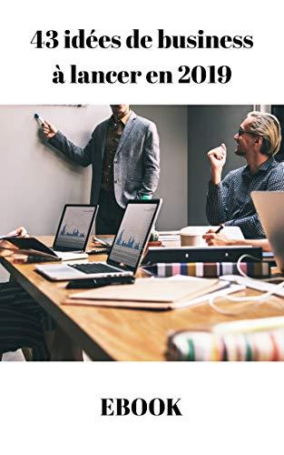 43 Idées de business à lancer en 2019 (French Edition) eBook: Arta ...