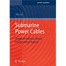 Submarine Power Cables: Design, Installation, Repair, Environmental Aspects (Power Systems)