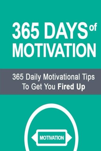 365-days-of-motivation-365-daily-motivational-tips-to-get-you-fired-up