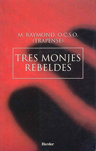 Tres monjes rebeldes: La saga de Citeaux por M. Raymond