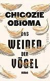 Buchinformationen und Rezensionen zu Das Weinen der Vögel: Roman von Chigozie Obioma