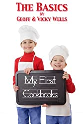 My First Cookbooks ~ The Basics: An Introduction To Cooking: Volume 1