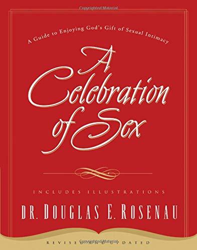 A Celebration of Sex: A Guide to Enjoying God's Gift of Sexual Intimacy por Douglas E. Rosenau