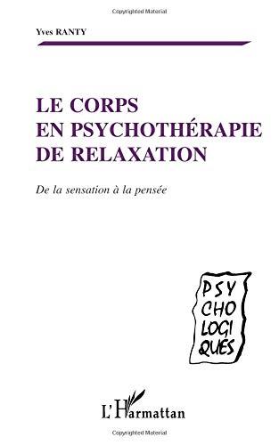 Le corps en psychothérapie de relaxation. de la sensation a la pensee par Yves Ranty