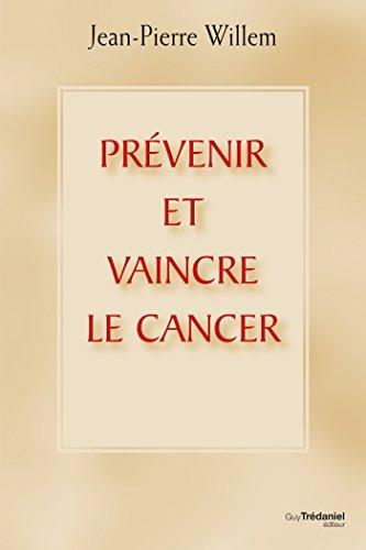 Prévenir et vaincre le cancer par Jean-Pierre Willem