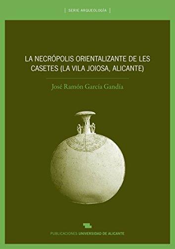 La necrópolis orientalizante de les Casetes (La Vila Joiosa, Alicante) (Arqueología) por José Ramón García Gandía