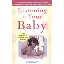 Listening to Your Baby: A New Approach to Parenting Your Newborn