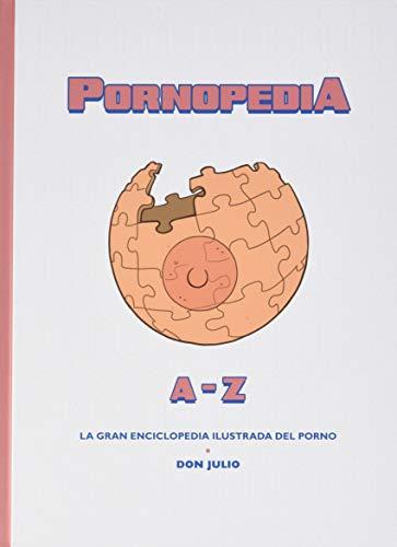 Pornopedia: La gran enciclopedia ilustrada del porno por Julio Serrano Muñoz