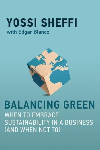 Balancing Green: When to Embrace Sustainability in a Business (and When Not To) (The MIT Press) por Yossi (Massachusetts Institute of Technology) Sheffi