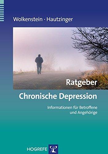 Ratgeber Chronische Depression: Informationen für Betroffene und Angehörige (Ratgeber zur Reihe »Fortschritte der Psychotherapie«)
