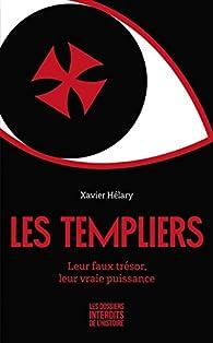 Les Templiers - Leur faux trésor, leur vraie puissance par Xavier Hélary