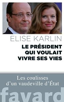 Le président qui voulait vivre ses vies (Documents) par [Karlin, Elise]