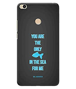 Be Awara You Are The Only Fish Printed Back Case Cover for Xiaomi Mi Max 2