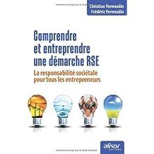 Comprendre et entreprendre une démarche RSE - La responsabilité sociétale pour tous les entrepreneurs
