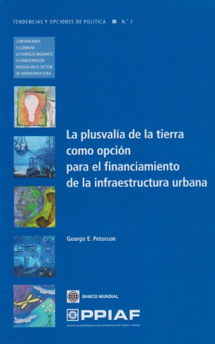 La Plusvalía de la Tierra Como Opción Para El Financiamiento de la Infraestructura Urbana (Trends and Policy Options (Ppiaf)) por George E. Peterson
