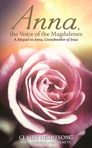 Anna, the Voice of the Magdalenes: A Sequel to Anna, Grandmother of Jesus (English Edition)