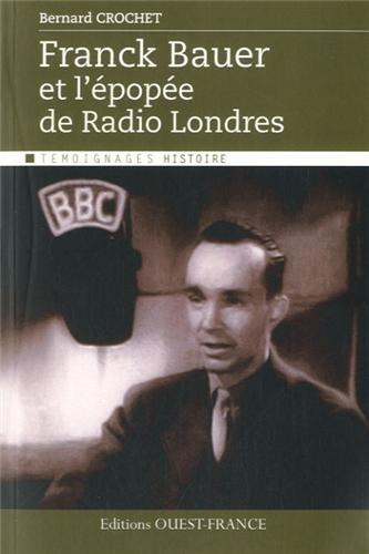 FRANCK BAUER ET EPOPEE DE RADIO LONDRES par Bernard CROCHET