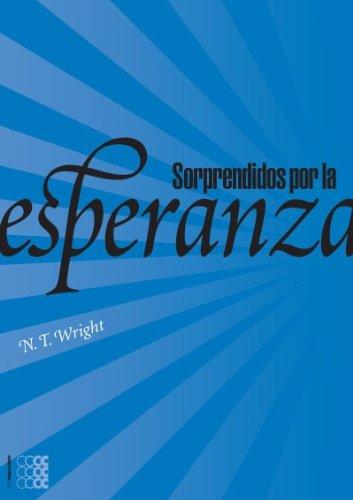 Sorprendidos Por La Esperanza: Repensando El Cielo, La Resurreccion Y La Vida Eterna