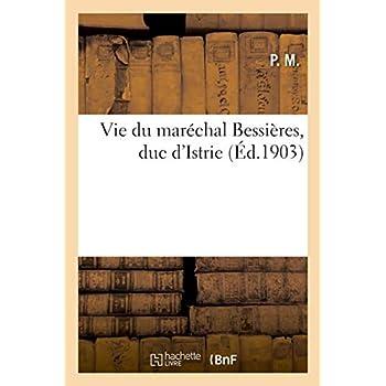 Vie du maréchal Bessières, duc d'Istrie