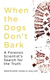 When the Dogs Don\t Bark: A Forensic Scientist\s Search for the Truth
