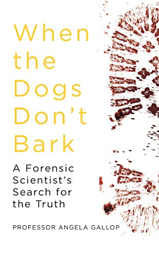 When the Dogs Don't Bark: A Forensic Scientist's Search for the Truth (English Edition) por Angela Gallop