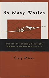 So Many Worlds: Invention, Management, Philosophy, and Risk in the Life of Leroy Hill by Craig Miner (1997-07-15)