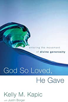 God So Loved, He Gave: Entering the Movement of Divine Generosity di [Kapic, Kelly M.]