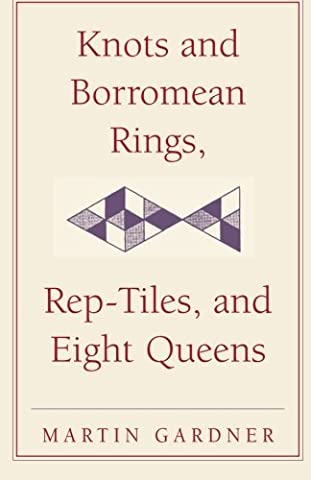 Knots and Borromean Rings, Rep-Tiles, and Eight Queens: Martin Gardner's Unexpected Hanging (The New Martin Gardner Mathematical Library) by Martin Gardner (2014-09-15)