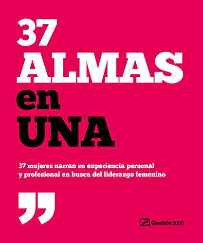 37 almas en una: 37 mujeres narran su experiencia personal y profesional en busca del liderazgo femenino