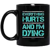 Funny Workout Everything Hurts And I'm Dying 11 oz. Black Mug