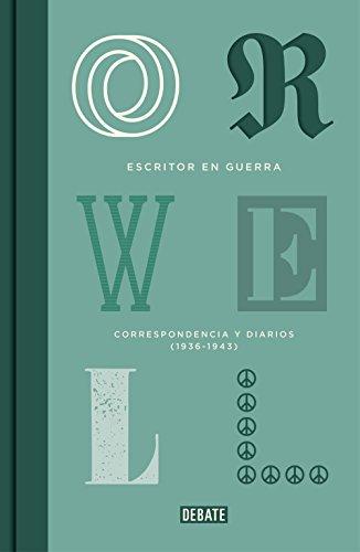 Escritor en guerra: Correspondencia y diarios (1936-1943) por George Orwell