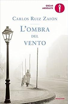 L'ombra del vento (Il Cimitero dei Libri Dimenticati Vol. 1) di [Zafón, Carlos Ruiz]