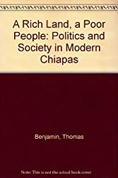 A Rich Land, a Poor People: Politics and Society in Modern Chiapas