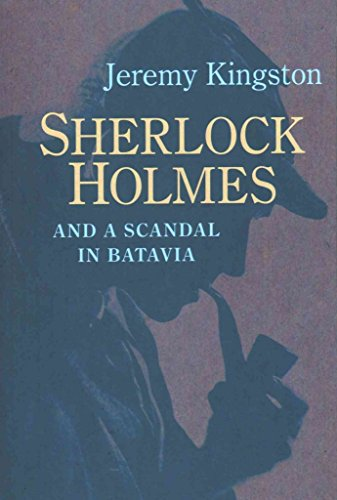 [Sherlock Holmes and a Scandal in Batavia] (By (author)  Jeremy Kingston) [published: November, 2015]