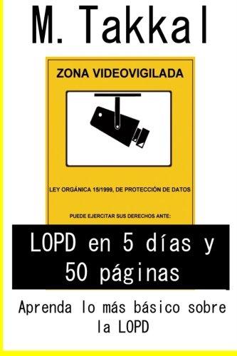 LOPD en 5 días y 50 páginas: Aprenda lo más básico sobre la LOPD