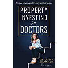 Property Investing for Doctors: Proven strategies for busy professionals (Diverse Medical Careers)