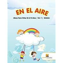 En El Aire: Libros Para Niños 10 A 12 Años | Vol -1 | División