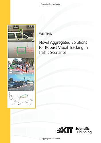 Novel Aggregated Solutions for Robust Visual Tracking in Traffic Scenarios (Schriftenreihe / Institut für Mess- und Regelungstechnik, Karlsruher Institut für Technologie)