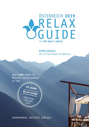 RELAX Guide 2019 Österreich, kritisch getestet: alle Wellness- und Gesundheitshotels. EXTRA: Südtirol – die 25 Top-Hotels: kritisch: Wellness mit Kids, Gourmet Hotels, Poolwasser Tests