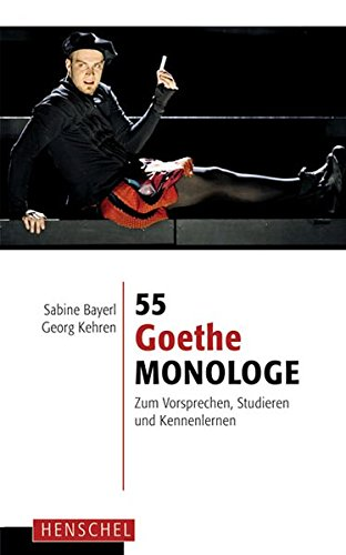 55 Goethe-Monologe: Zum Vorsprechen, Studieren und Kennenlernen