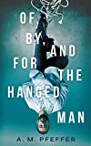 Book cover image for OF, BY, AND FOR THE HANGED MAN